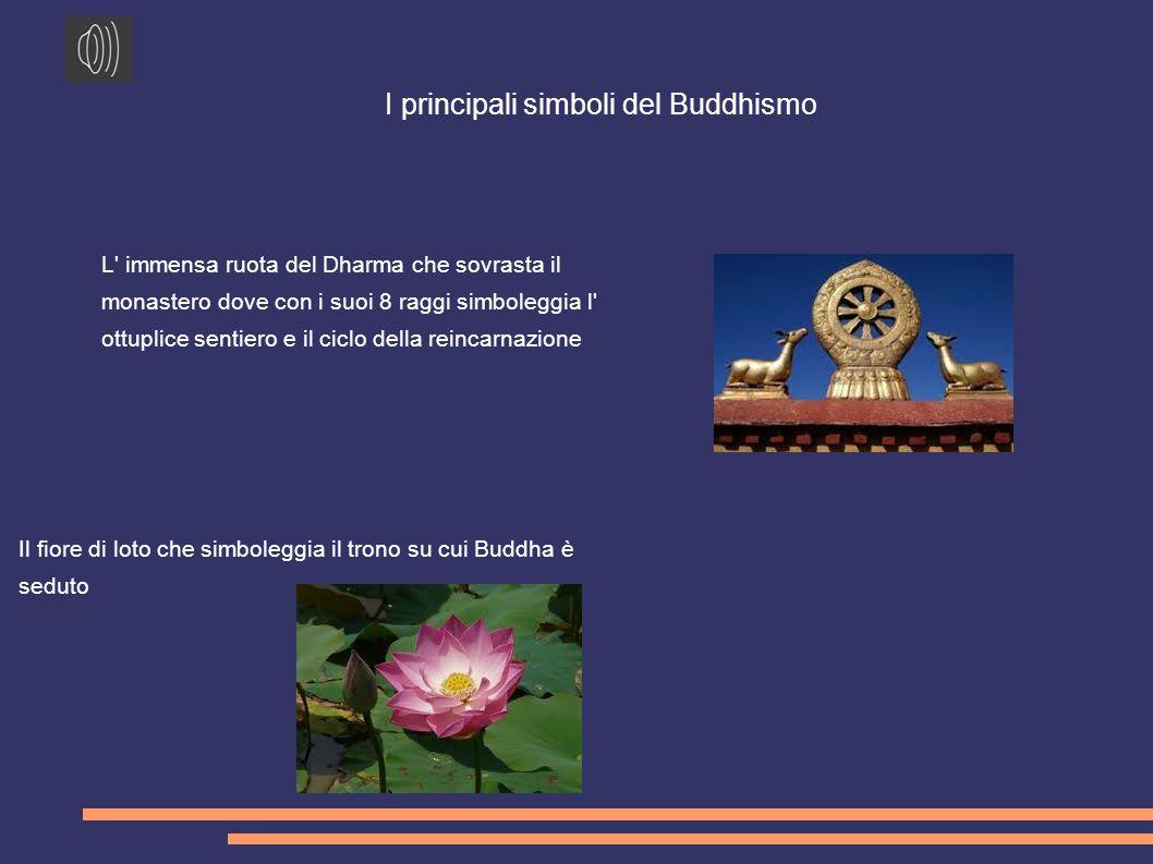 I principali simboli del Buddhismo L immensa ruota del Dharma che sovrasta il monastero dove con i suoi 8 raggi simboleggia l ottuplice sentiero e il ciclo della reincarnazione Il fiore di loto che simboleggia il trono su cui Buddha è seduto