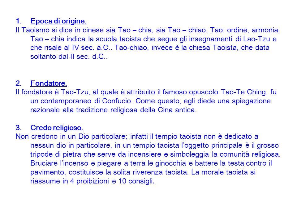 1.Epoca di origine. Il Taoismo si dice in cinese sia Tao – chia, sia Tao – chiao. Tao: ordine, armonia. Tao – chia indica la scuola taoista che segue