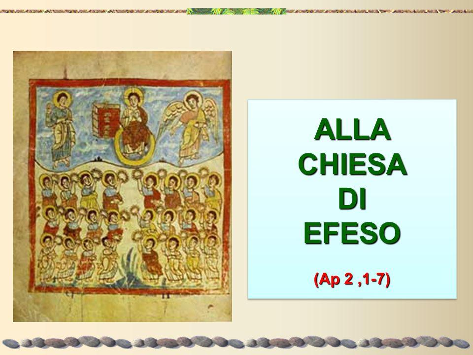 ALLACHIESADIEFESO (Ap 2,1-7) ALLA CHIESA DI EFESO (Ap 2,1-7)