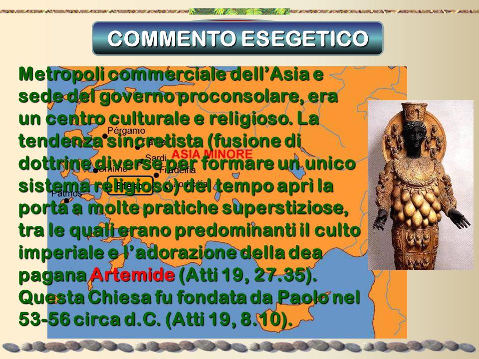 Efeso Efeso Metropoli commerciale dell'Asia e sede del governo proconsolare, era un centro culturale e religioso. La tendenza sincretista (fusione di