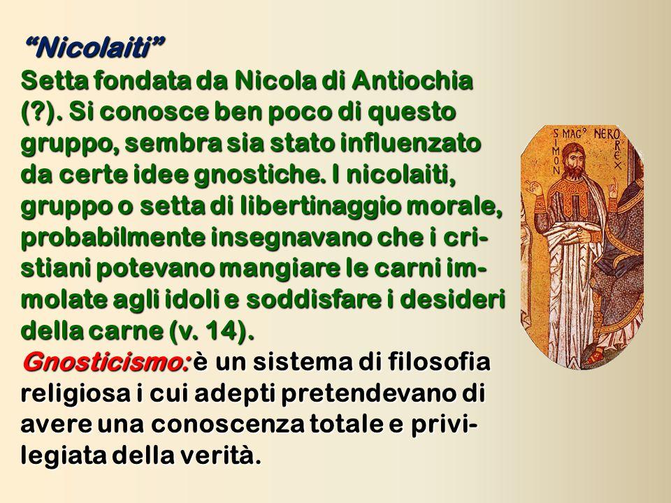 """""""Nicolaiti"""" Setta fondata da Nicola di Antiochia (?). Si conosce ben poco di questo gruppo, sembra sia stato influenzato da certe idee gnostiche. I ni"""
