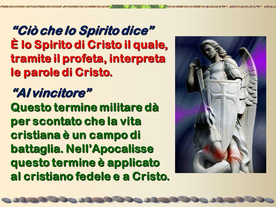 """""""Ciò che lo Spirito dice"""" È lo Spirito di Cristo il quale, tramite il profeta, interpreta le parole di Cristo. """"Al vincitore"""" Questo termine militare"""