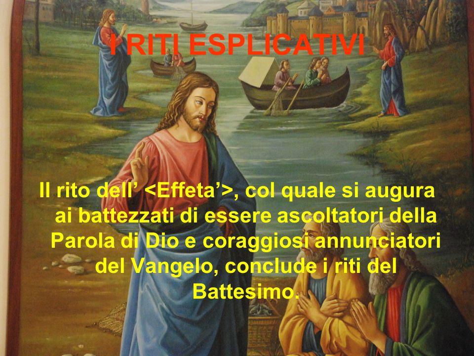 I RITI ESPLICATIVI Il rito dell', col quale si augura ai battezzati di essere ascoltatori della Parola di Dio e coraggiosi annunciatori del Vangelo, c