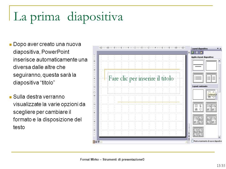La prima diapositiva Dopo aver creato una nuova diapositiva, PowerPoint inserisce automaticamente una diversa dalle altre che seguiranno, questa sarà