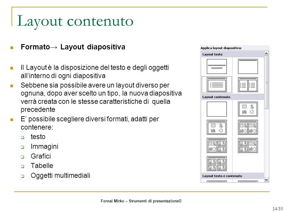 Layout contenuto Formato→ Layout diapositiva Il Layout è la disposizione del testo e degli oggetti all'interno di ogni diapositiva Sebbene sia possibi