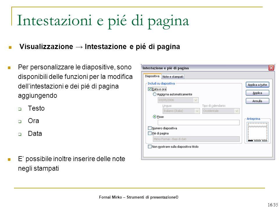 Intestazioni e pié di pagina Per personalizzare le diapositive, sono disponibili delle funzioni per la modifica dell'intestazioni e dei pié di pagina