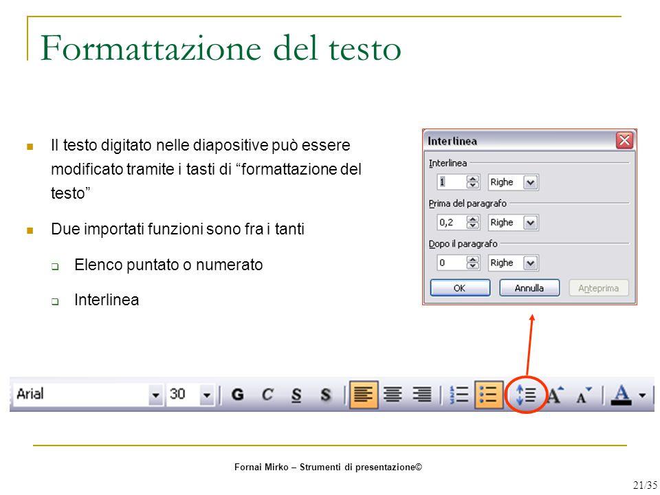 """Formattazione del testo Il testo digitato nelle diapositive può essere modificato tramite i tasti di """"formattazione del testo"""" Due importati funzioni"""