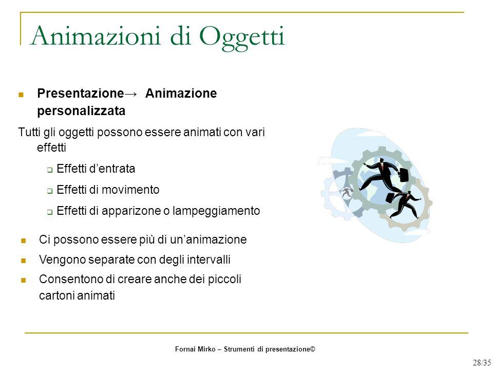 Animazioni di Oggetti Presentazione→ Animazione personalizzata Tutti gli oggetti possono essere animati con vari effetti  Effetti d'entrata  Effetti