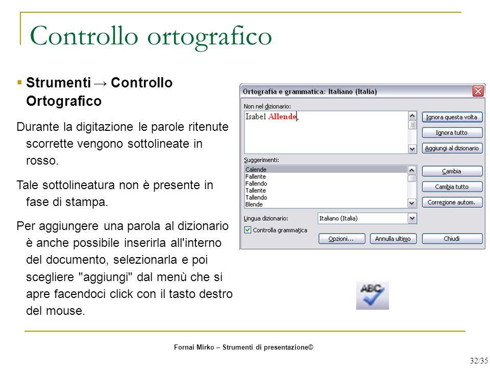 Controllo ortografico  Strumenti → Controllo Ortografico Durante la digitazione le parole ritenute scorrette vengono sottolineate in rosso. Tale sott