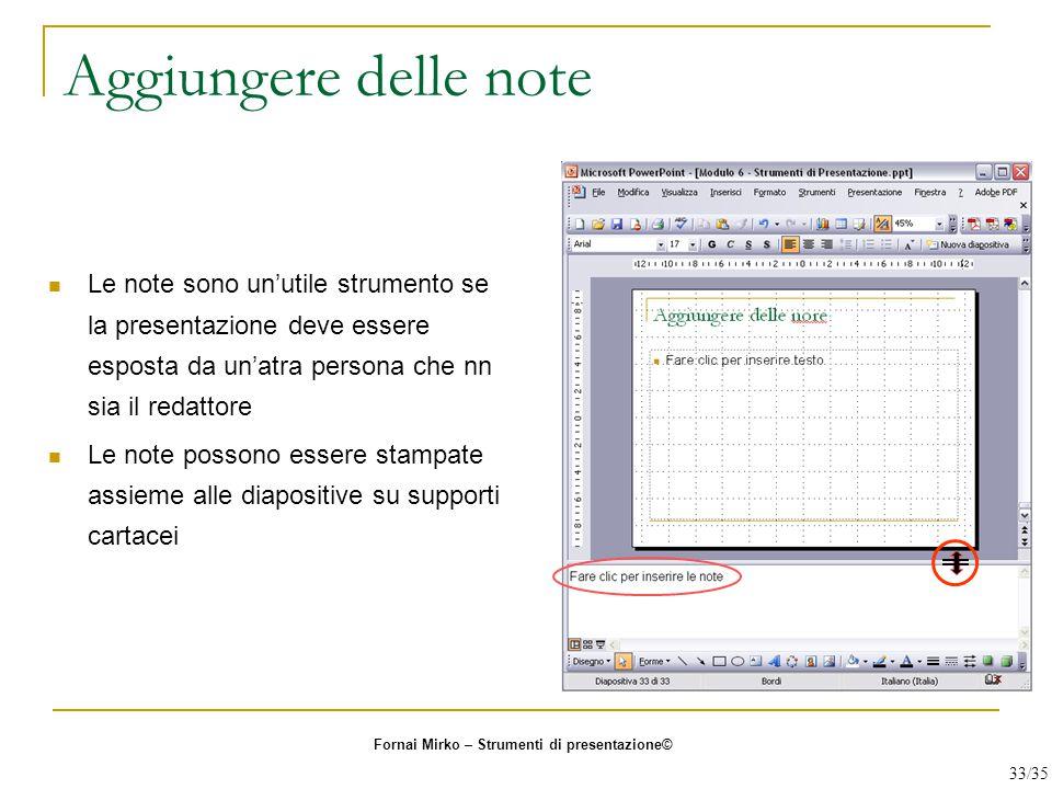 Aggiungere delle note Le note sono un'utile strumento se la presentazione deve essere esposta da un'atra persona che nn sia il redattore Le note posso