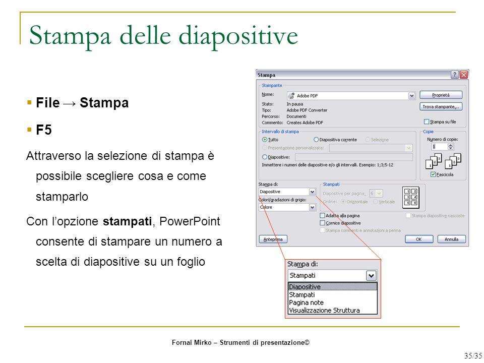Stampa delle diapositive  File → Stampa  F5 Attraverso la selezione di stampa è possibile scegliere cosa e come stamparlo Con l'opzione stampati, Po