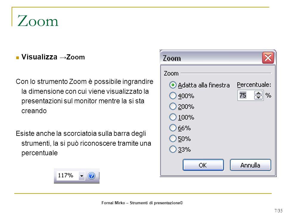 Zoom Visualizza →Zoom Con lo strumento Zoom è possibile ingrandire la dimensione con cui viene visualizzato la presentazioni sul monitor mentre la si