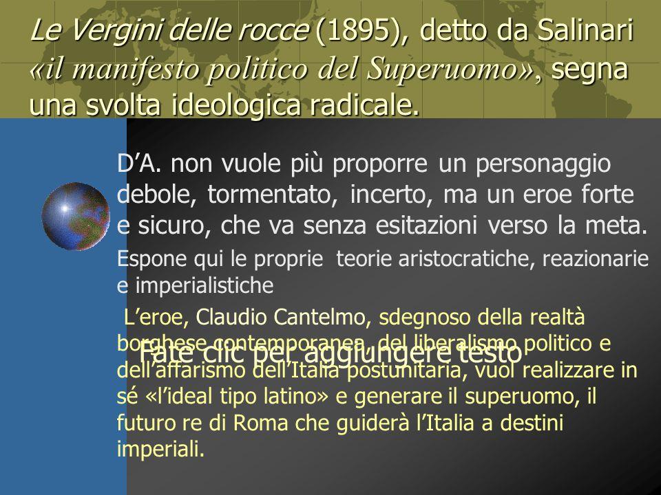 Fate clic per aggiungere testo Le Vergini delle rocce (1895), detto da Salinari «il manifesto politico del Superuomo», segna una svolta ideologica radicale.