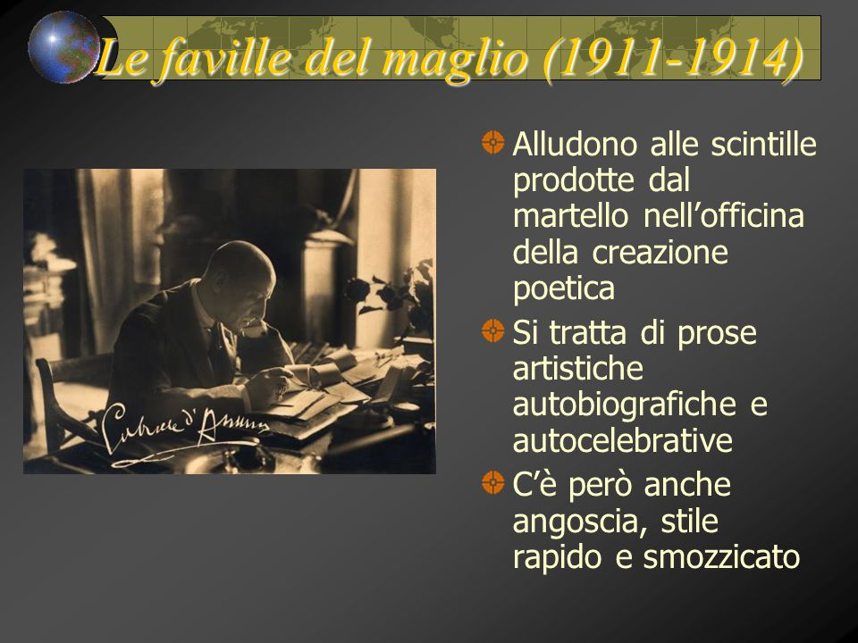Le faville del maglio (1911-1914) Alludono alle scintille prodotte dal martello nell'officina della creazione poetica Si tratta di prose artistiche autobiografiche e autocelebrative C'è però anche angoscia, stile rapido e smozzicato