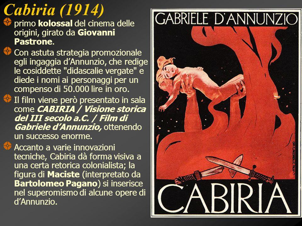 Cabiria (1914) primo kolossal del cinema delle origini, girato da Giovanni Pastrone. Con astuta strategia promozionale egli ingaggia d'Annunzio, che r