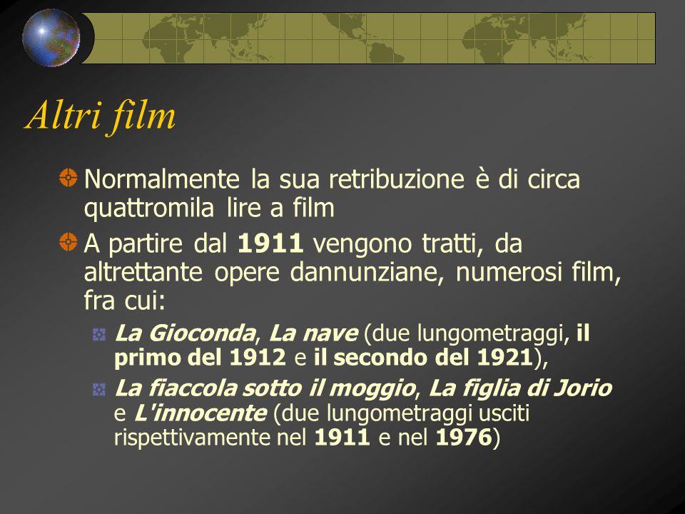 Altri film Normalmente la sua retribuzione è di circa quattromila lire a film A partire dal 1911 vengono tratti, da altrettante opere dannunziane, num