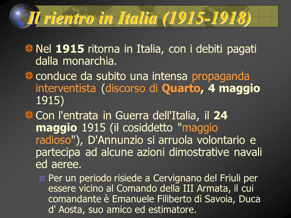 Il rientro in Italia (1915-1918) Nel 1915 ritorna in Italia, con i debiti pagati dalla monarchia. conduce da subito una intensa propaganda interventis