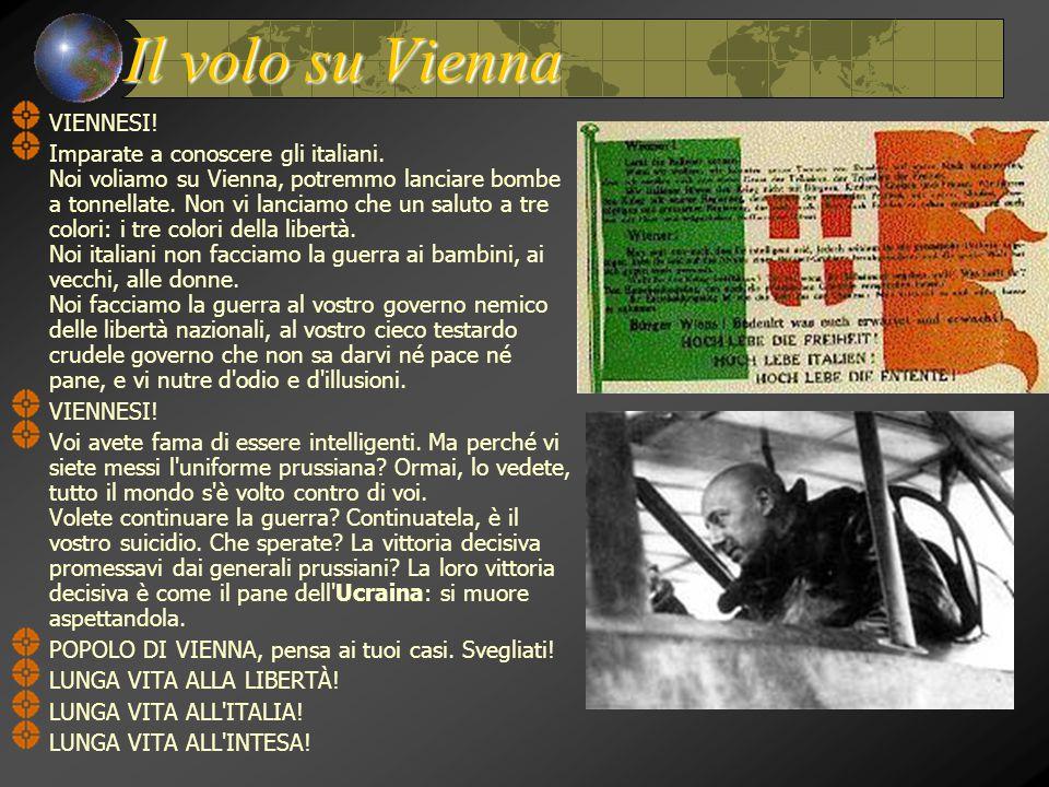 Il volo su Vienna VIENNESI! Imparate a conoscere gli italiani. Noi voliamo su Vienna, potremmo lanciare bombe a tonnellate. Non vi lanciamo che un sal