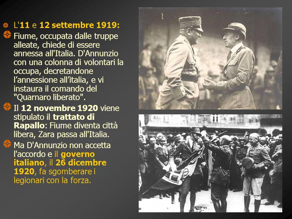 L'11 e 12 settembre 1919: Fiume, occupata dalle truppe alleate, chiede di essere annessa all'Italia. D'Annunzio con una colonna di volontari la occupa