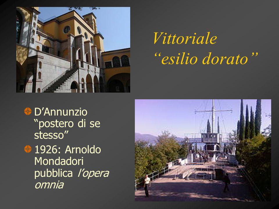 """Vittoriale """"esilio dorato"""" D'Annunzio """"postero di se stesso"""" 1926: Arnoldo Mondadori pubblica l'opera omnia"""