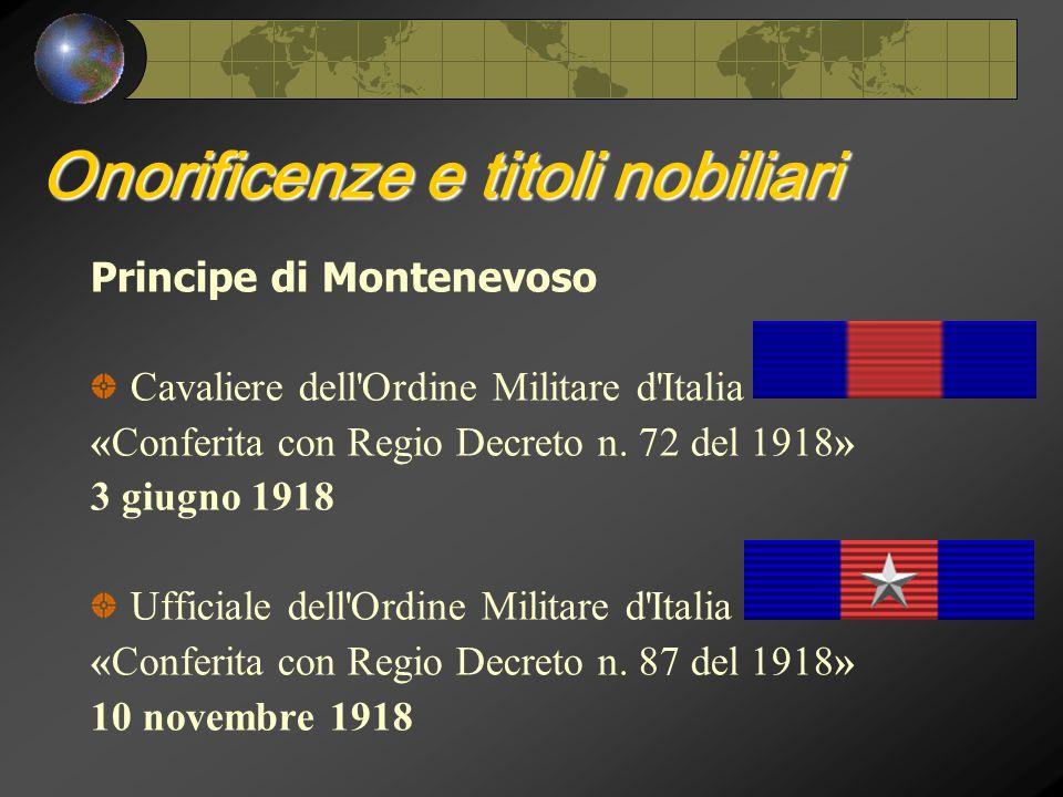 Onorificenze e titoli nobiliari Principe di Montenevoso Cavaliere dell Ordine Militare d Italia «Conferita con Regio Decreto n.
