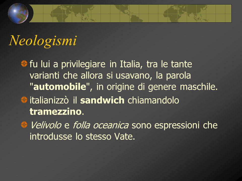 Neologismi fu lui a privilegiare in Italia, tra le tante varianti che allora si usavano, la parola