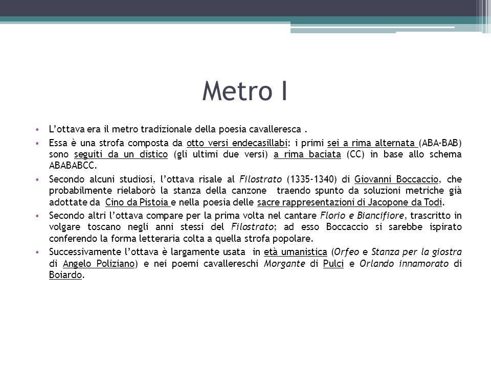 Metro I L'ottava era il metro tradizionale della poesia cavalleresca. Essa è una strofa composta da otto versi endecasillabi: i primi sei a rima alter