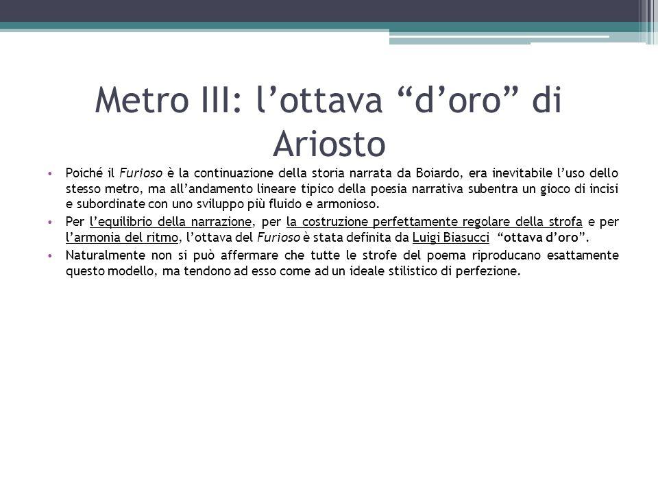 """Metro III: l'ottava """"d'oro"""" di Ariosto Poiché il Furioso è la continuazione della storia narrata da Boiardo, era inevitabile l'uso dello stesso metro,"""
