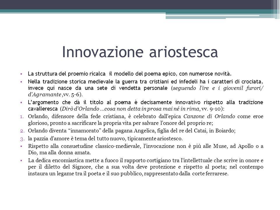 Innovazione ariostesca La struttura del proemio ricalca il modello del poema epico, con numerose novità. Nella tradizione storica medievale la guerra