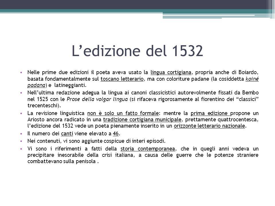 L'edizione del 1532 Nelle prime due edizioni il poeta aveva usato la lingua cortigiana, propria anche di Boiardo, basata fondamentalmente sul toscano