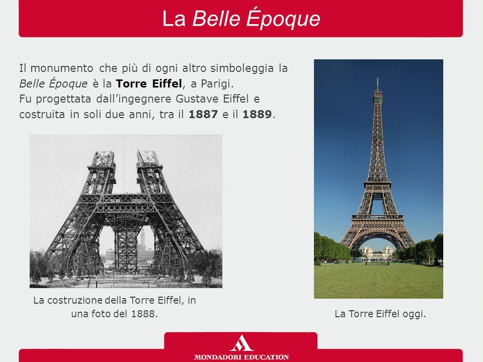 La Torre Eiffel oggi. La Belle Époque Il monumento che più di ogni altro simboleggia la Belle Époque è la Torre Eiffel, a Parigi. Fu progettata dall'i