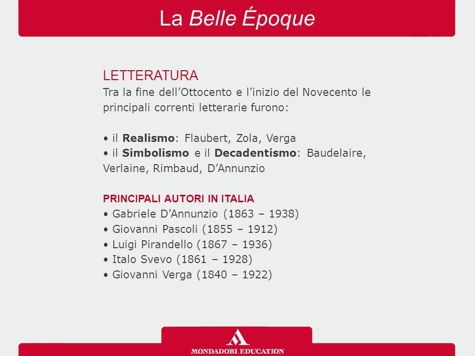 La Belle Époque LETTERATURA Tra la fine dell'Ottocento e l'inizio del Novecento le principali correnti letterarie furono: il Realismo: Flaubert, Zola,