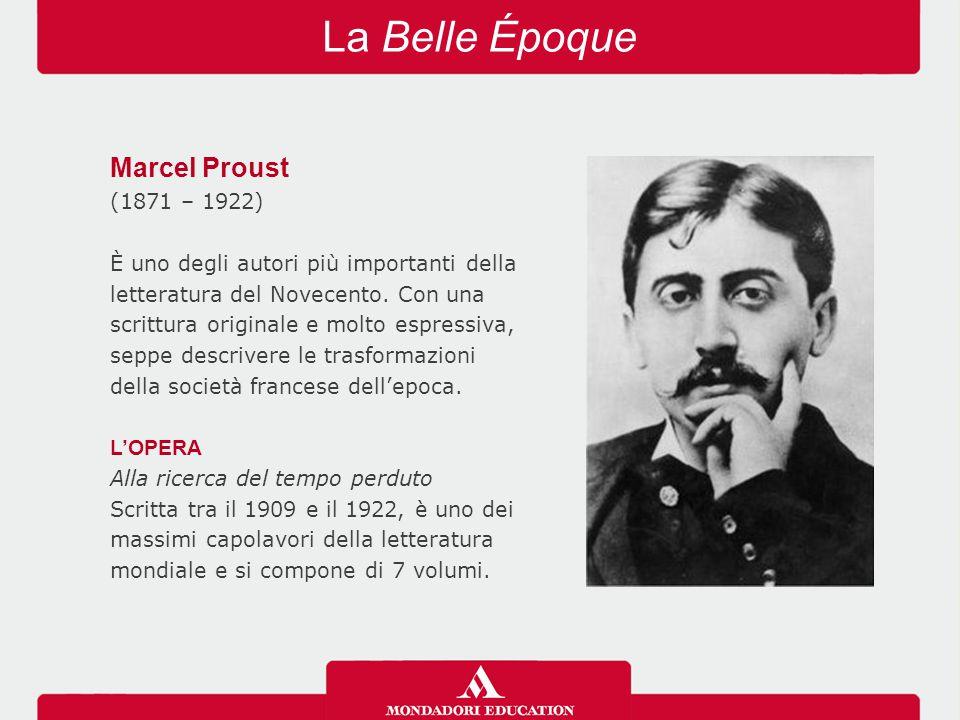 La Belle Époque Marcel Proust (1871 – 1922) È uno degli autori più importanti della letteratura del Novecento. Con una scrittura originale e molto esp