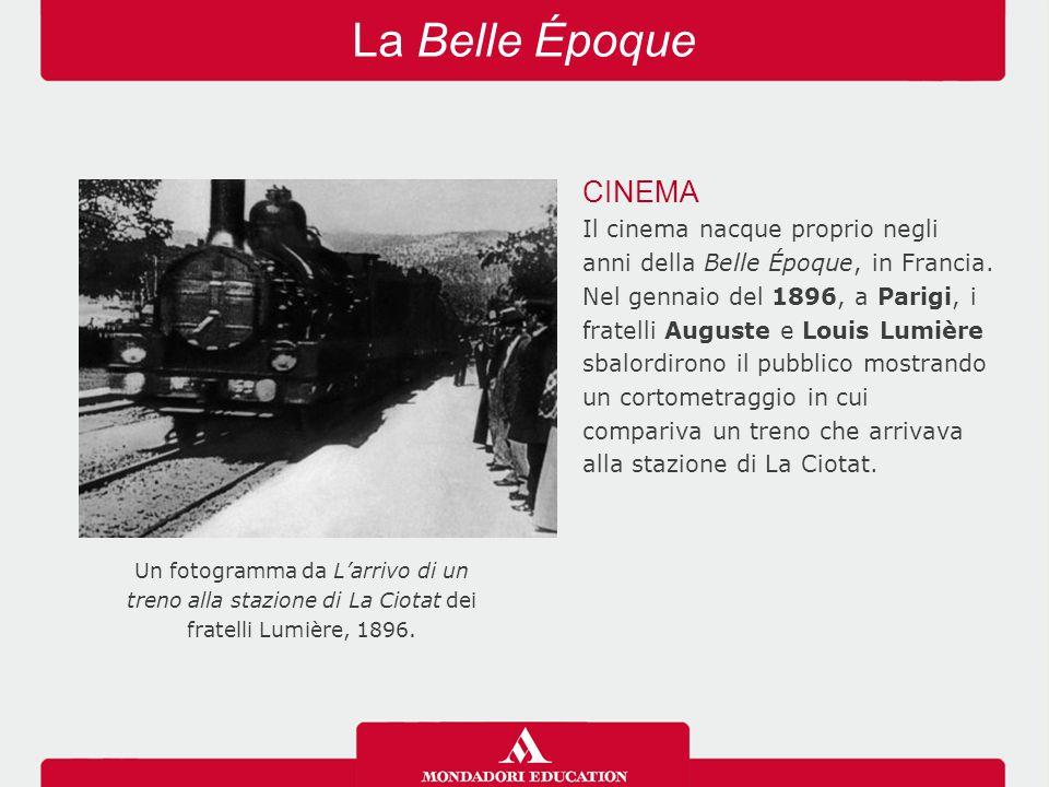 La Belle Époque CINEMA Il cinema nacque proprio negli anni della Belle Époque, in Francia. Nel gennaio del 1896, a Parigi, i fratelli Auguste e Louis