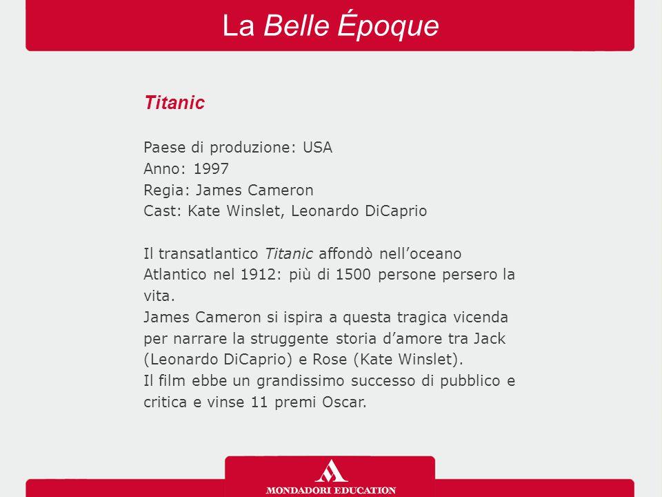 La Belle Époque Titanic Paese di produzione: USA Anno: 1997 Regia: James Cameron Cast: Kate Winslet, Leonardo DiCaprio Il transatlantico Titanic affon