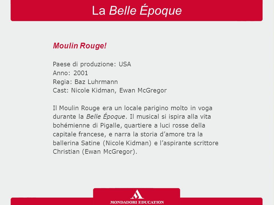 La Belle Époque Moulin Rouge! Paese di produzione: USA Anno: 2001 Regia: Baz Luhrmann Cast: Nicole Kidman, Ewan McGregor Il Moulin Rouge era un locale