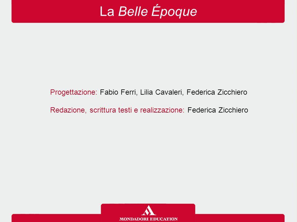 Progettazione: Fabio Ferri, Lilia Cavaleri, Federica Zicchiero Redazione, scrittura testi e realizzazione: Federica Zicchiero La Belle Époque