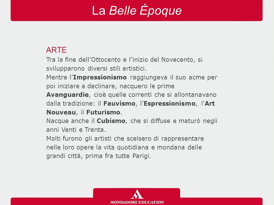 La Belle Époque ARTE Tra la fine dell'Ottocento e l'inizio del Novecento, si svilupparono diversi stili artistici. Mentre l'Impressionismo raggiungeva