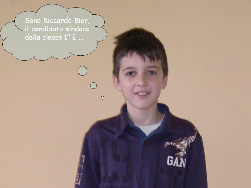 Sono Riccardo Bier, il candidato sindaco della classe 1° E …