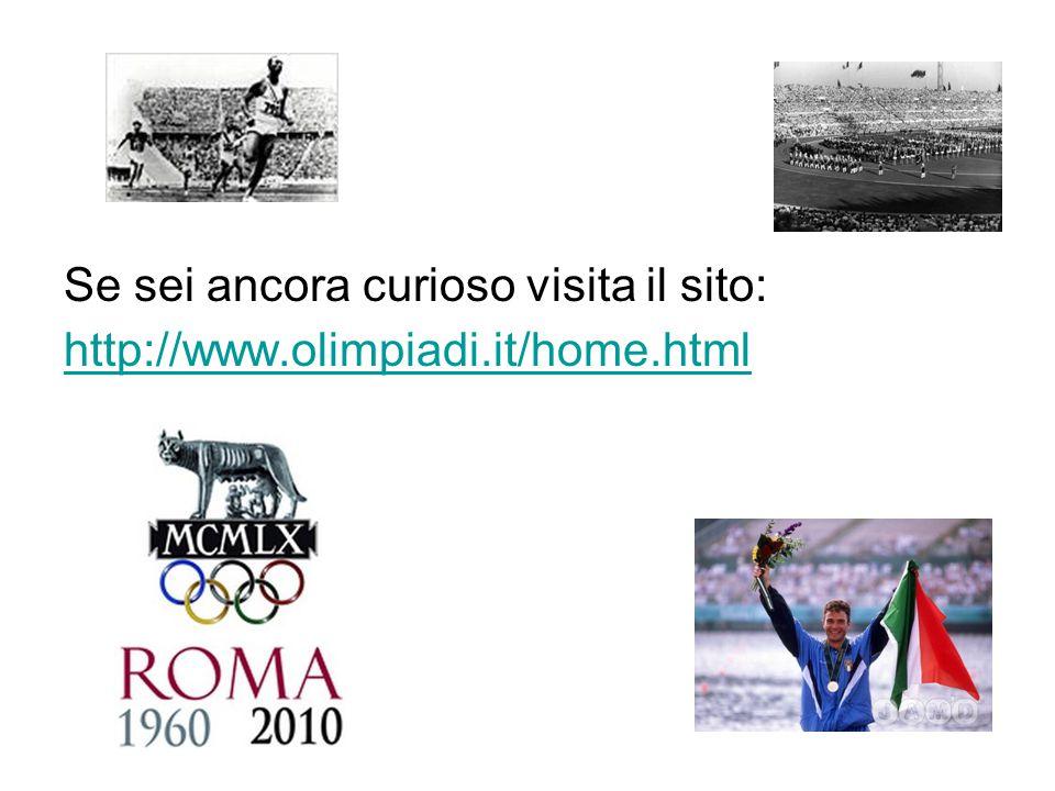 Se sei ancora curioso visita il sito: http://www.olimpiadi.it/home.html