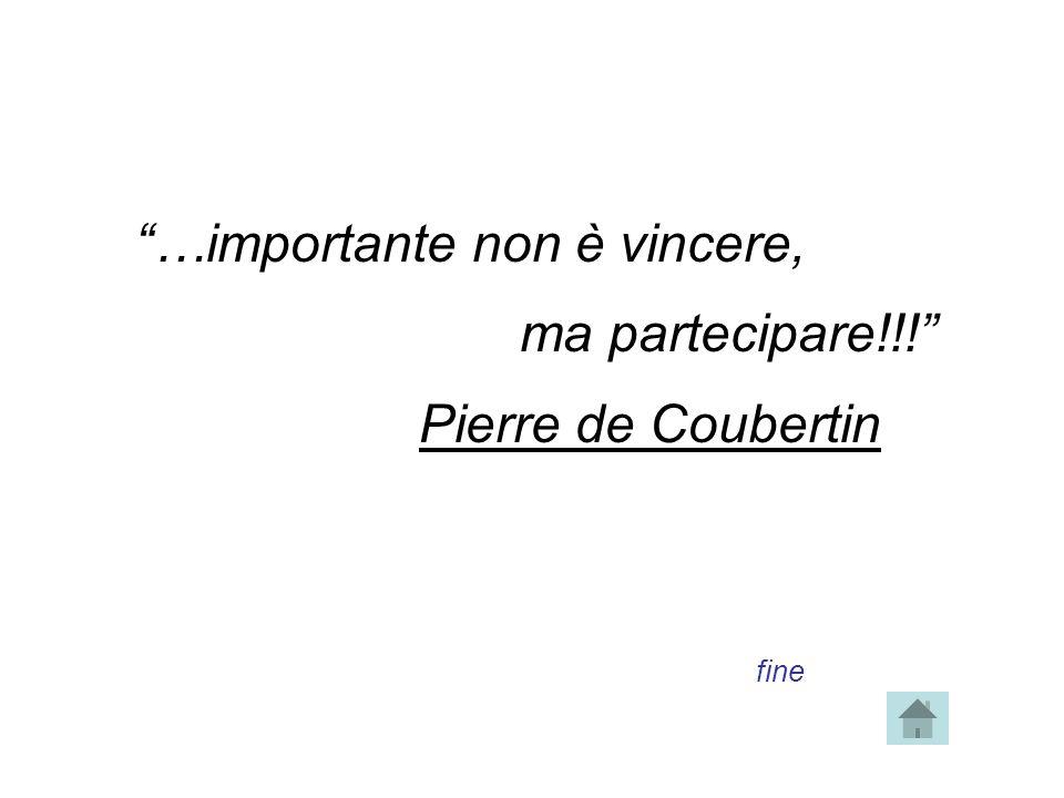"""""""…importante non è vincere, ma partecipare!!!"""" Pierre de Coubertin fine"""