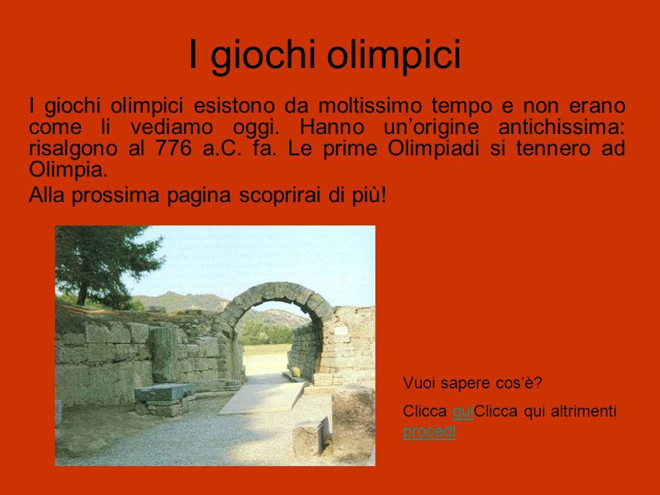 I giochi olimpici I giochi olimpici esistono da moltissimo tempo e non erano come li vediamo oggi. Hanno un'origine antichissima: risalgono al 776 a.C