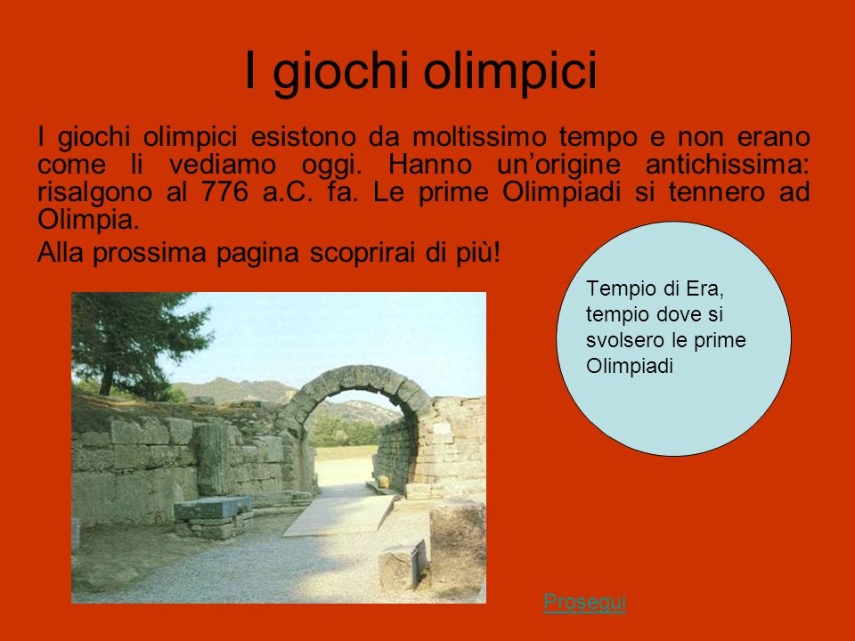 I giochi olimpici Tempio di Era, tempio dove si svolsero le prime Olimpiadi Prosegui I giochi olimpici esistono da moltissimo tempo e non erano come l