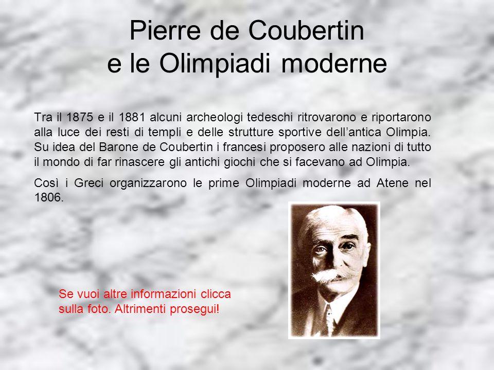 Pierre de Coubertin e le Olimpiadi moderne Tra il 1875 e il 1881 alcuni archeologi tedeschi ritrovarono e riportarono alla luce dei resti di templi e