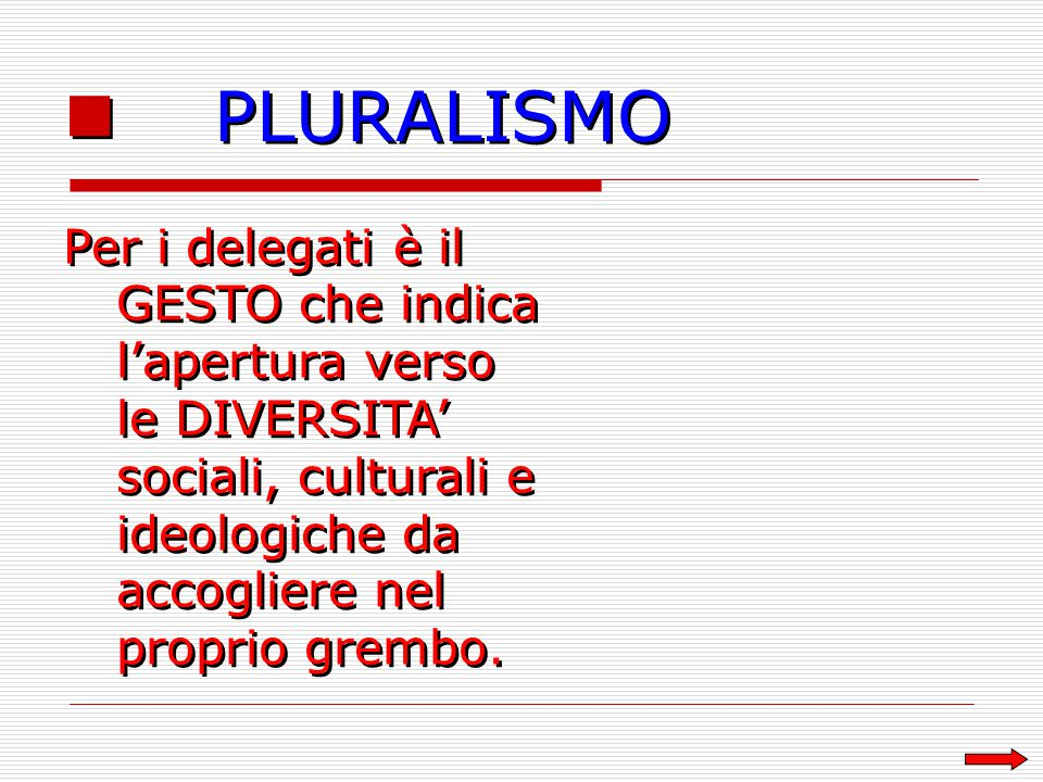 PLURALISMO Per i delegati è il GESTO che indica l'apertura verso le DIVERSITA' sociali, culturali e ideologiche da accogliere nel proprio grembo.