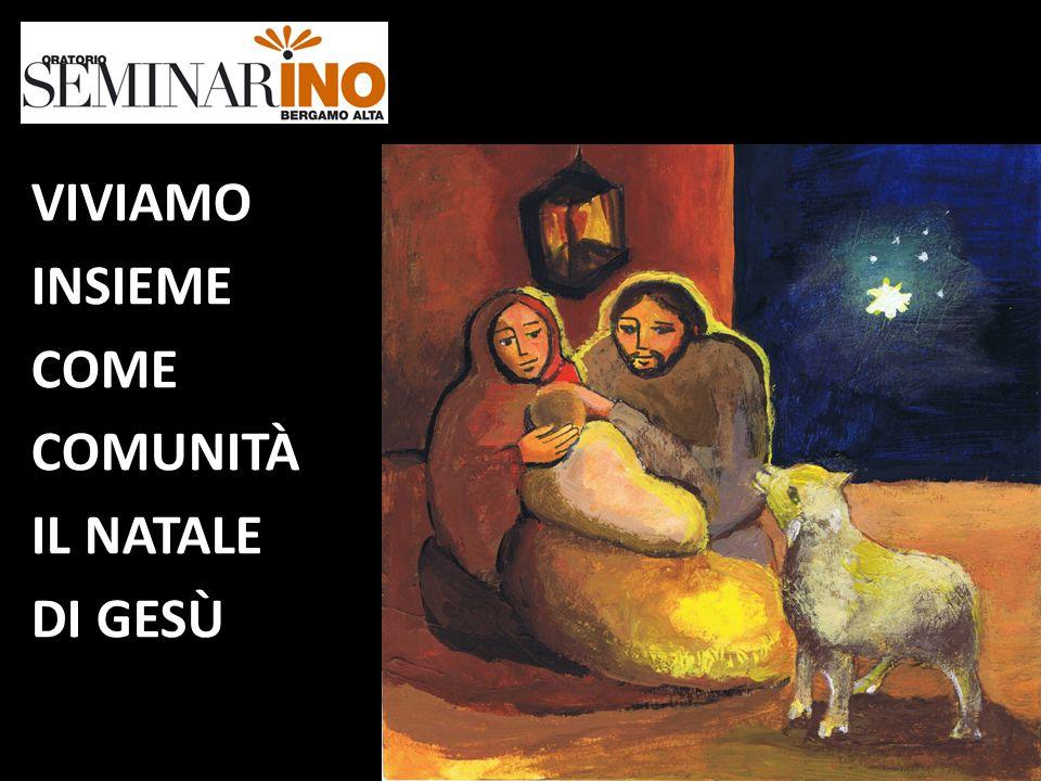 VIVIAMO INSIEME COME COMUNITÀ IL NATALE DI GESÙ