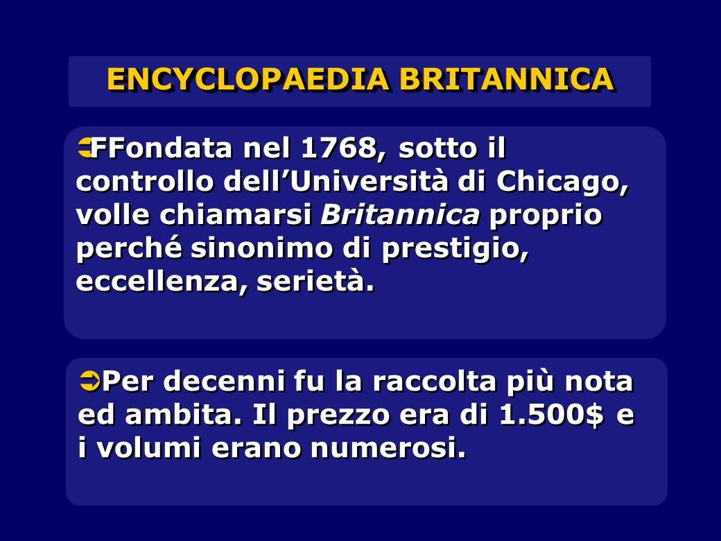  FFondata nel 1768, sotto il controllo dell'Università di Chicago, volle chiamarsi Britannica proprio perché sinonimo di prestigio, eccellenza, serietà.