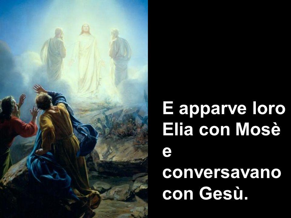 E apparve loro Elia con Mosè e conversavano con Gesù.