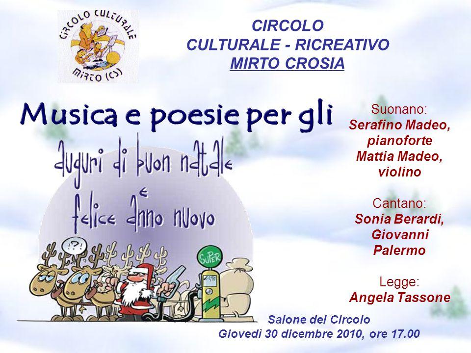 Salone del Circolo Giovedì 30 dicembre 2010, ore 17.00 Suonano: Serafino Madeo, pianoforte Mattia Madeo, violino Cantano: Sonia Berardi, Giovanni Pale