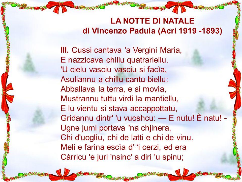 LA NOTTE DI NATALE di Vincenzo Padula (Acri 1919 -1893) III. Cussi cantava 'a Vergini Maria, E nazzicava chillu quatrariellu. 'U cielu vasciu vasciu s
